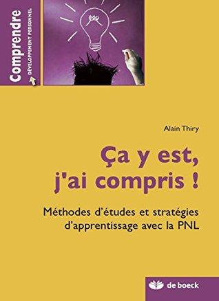 Ca y est, jai compris ! : Méthodes détudes et stratégies dappentissage avec la PNL  by  Alain Thiry