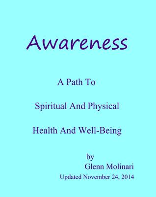 Awareness: A Path To Spiritual And Physical Health And Well-Being Glenn Molinari
