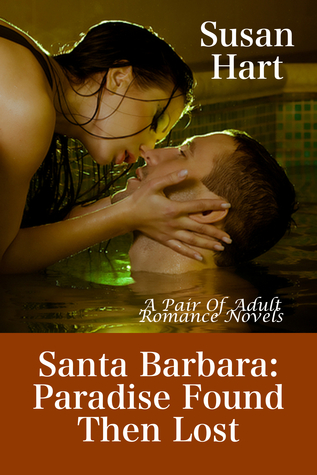Santa Barbara: Paradise Found Then Lost (Two Novels)  by  Susan Hart