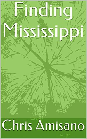 Finding Mississippi  by  Chris Amisano