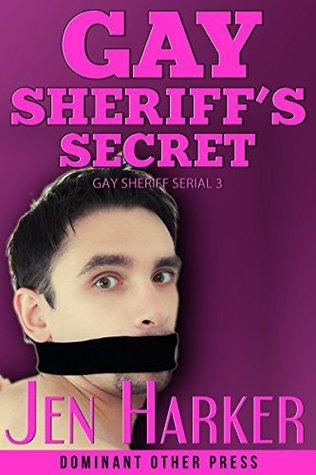 Gay Sheriffs Secret (Gay Sheriff Serial Book 3)  by  Jen Harker
