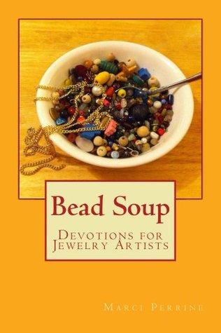 Bead Soup  by  Marci Perrine
