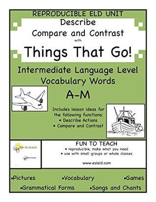 Things That Go! Intermediate A-M Grammar and ESL ELD Unit  by  Lori Wolfe