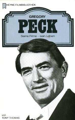 Gregory Peck: Seine Filme - sein Leben Tony Thomas