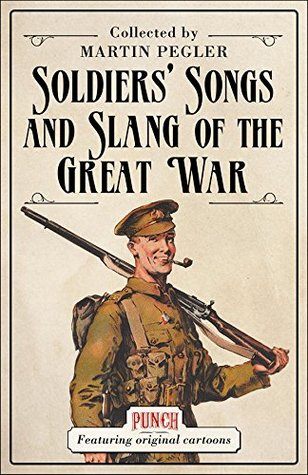 Soldiers Songs and Slang of the Great War Martin Pegler