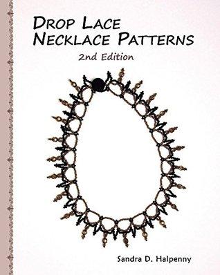 Drop Lace Necklace Patterns: 2nd Edition  by  Sandra Halpenny