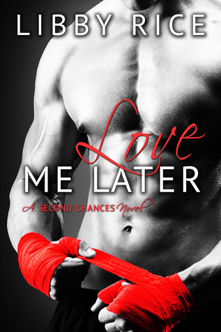 Love Me Later (Second Chances, #1) Libby Rice