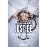 Twisted Justice: Victim or Perpetrator? Dianne Post