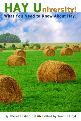 Hay University! What You Need to Know About Hay.  by  Theresa Lilienthal