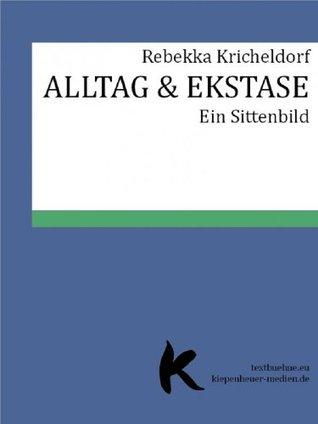 ALLTAG & EKSTASE  by  Rebekka Kricheldorf