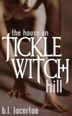 The House On Tickle Witch Hill (Femdom Tickling Erotica) (The Trials of Tickle Witch Hill Book 1) B.L. Lacertae