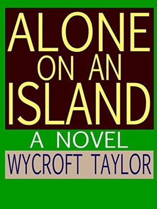 Alone on an Island: A Novel N. Wycroft Taylor