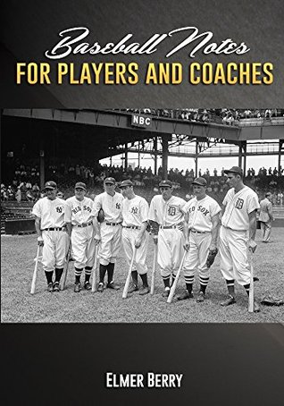 Baseball Notes for Players and Coaches  by  Elmer Berry