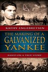 The Making of a Galvanized Yankee: Based on a True Story