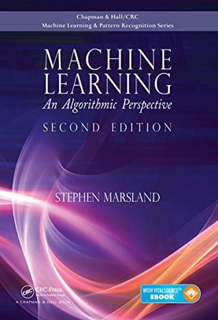 Machine Learning: An Algorithmic Perspective, Second Edition  by  Stephen Marsland