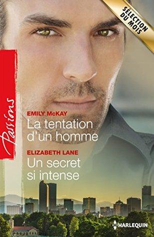 La tentation dun homme - Un secret si intense Emily McKay