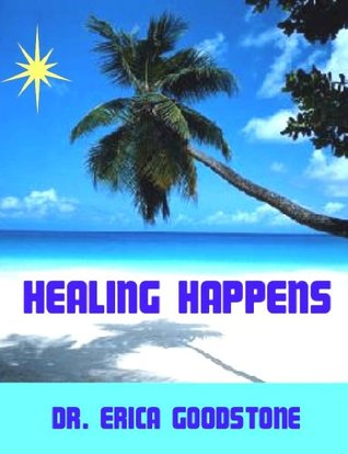 Healing Happens  by  Dr. Erica Goodstone