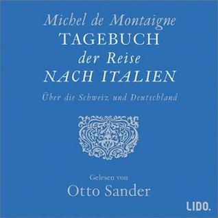 Tagebuch der Reise nach Italien über die Schweiz und Deutschland von 1580 bis 1581 Michel de Montaigne