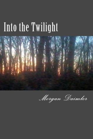 Into the Twilight by Morgan Daimler