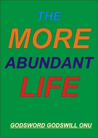 The More Abundant Life Godsword Godswill Onu