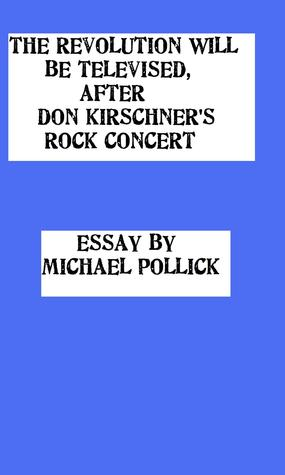 The Revolution WILL Be Televised, After Don Kirschners Rock Concert Michael Pollick