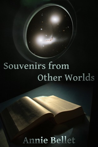 Souvenirs From Other Worlds  by  Annie Bellet