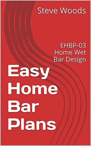 Easy Home Bar Plans: EHBP-03 Home Wet Bar Design (Easy Home Bar Designs Book 1)  by  Steve Woods