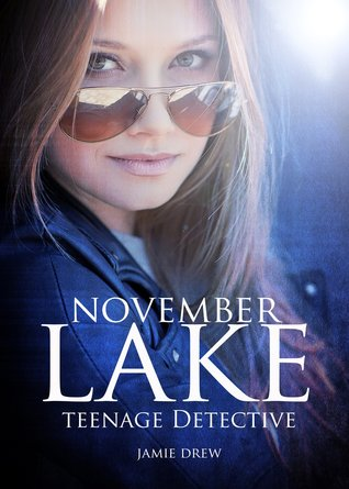 November Lake: Teenage Detective (The November Lake Mysteries) Book 1