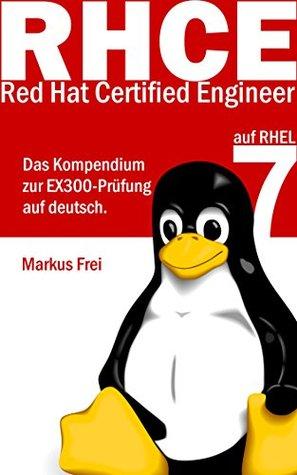 Red Hat Certified Engineer (RHCE) auf RHEL 7 - Das Kompendium zur EX300-Prüfung auf deutsch.  by  Markus Frei