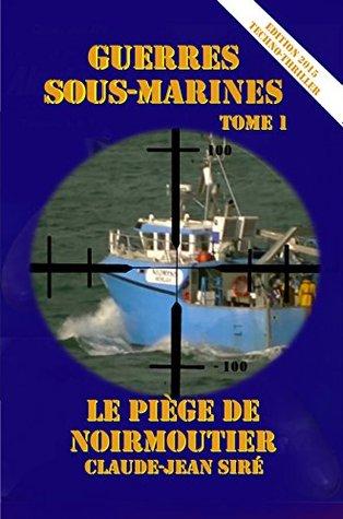 Le Piège de Noirmoutier - Guerres sous-marines, tome 1  by  Claude-Jean Sire