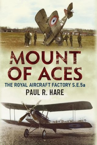 Mount of Aces: The Royal Aircraft Factory S.E.5a  by  Paul R. Hare