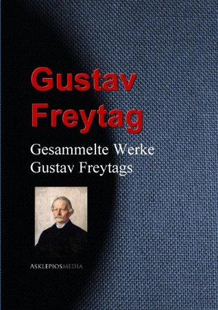 Gesammelte Werke Gustav Freytags: Romane und Erzählungen  by  Gustav Freytag