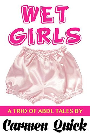 Wet Girls: 3 ABDL / Age Play Stories!  by  Carmen Quick