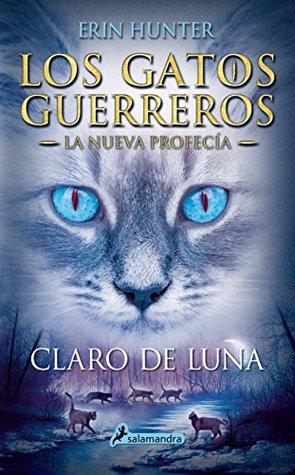 Claro de luna (Los gatos guerreros: La nueva profecía, #2)