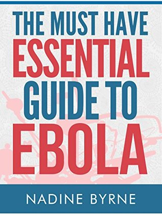 The Must Have Essential Guide To Ebola  by  Nadine Byrne