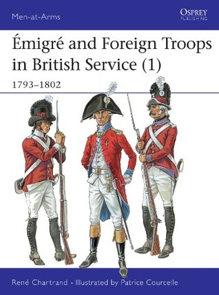 Ämigre and Foreign Troops in British Service (1): 1793-1802 (Men-at-Arms)  by  René Chartrand