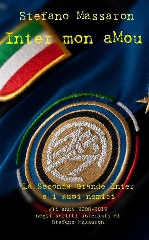 Inter mon aMou: La Seconda Grande Inter e i suoi nemici Stefano Massaron