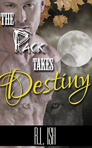 The Pack Takes Destiny (BWWM Paranormal Menage Romance) R.L. Ish