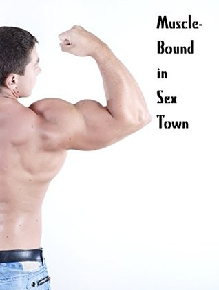 Muscle-Bound in Sex Town, Vol. 5: Alpha Male Domination Trilogy  by  Martin Bellevue