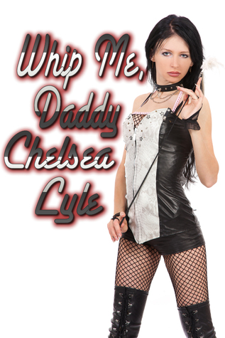 Whip Me, Daddy Chelsea Lyle