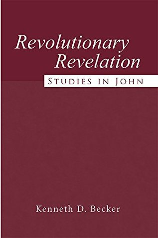 Revolutionary Revelation: Studies in John Kenneth D. Becker
