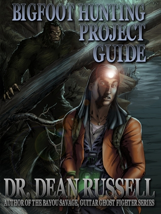 Bigfoot Hunting Project Guide  by  Dean  Russell