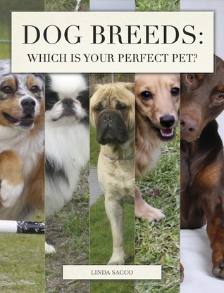 Dog Breeds: Which is Your Perfect Pet?  by  Linda Sacco
