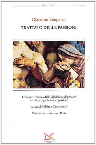 Trattato delle passioni Vol. 1. Edizione tematica dello Zibaldone di pensieri stabilita sugli indici leopardiani Giacomo Leopardi