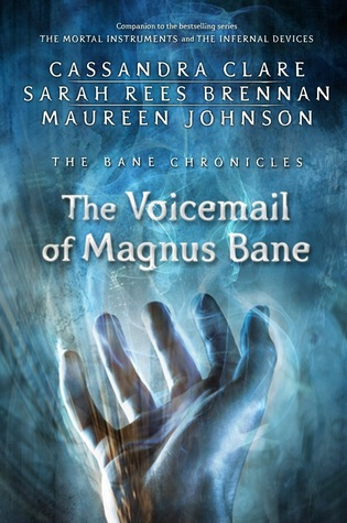 The Voicemail of Magnus Bane (The Bane Chronicles #11)