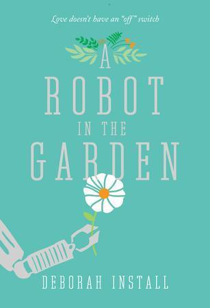 A Robot in the Garden: A Novel