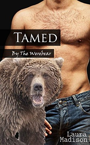 Tamed: By the Werebear (Book 1) (Werebear Shifter)  by  Laura Madison