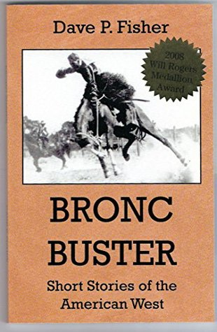 Bronc Buster: Short Stories of the American West Dave P. Fisher