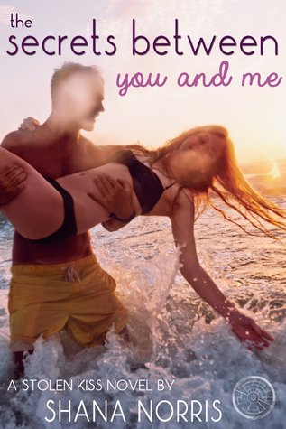 The Secrets Between You and Me (Stolen Kisses #2)