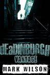 dEaDINBURGH: Vantage  (Din Eidyn Corpus #1)